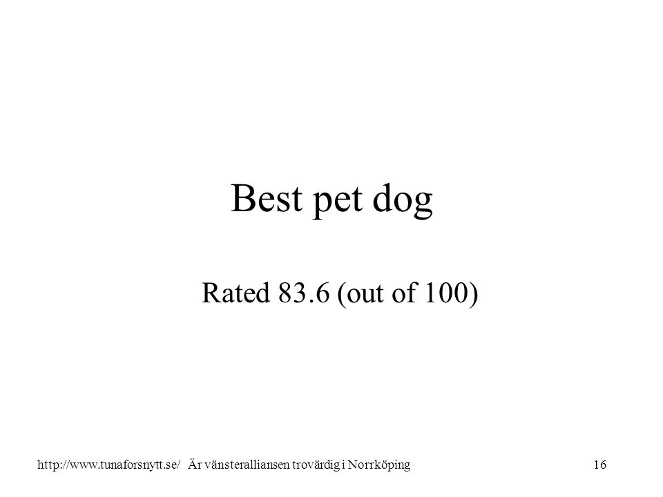 Best pet dog Rated 83.6 (out of 100) 16http://www.tunaforsnytt.se/ Är vänsteralliansen trovärdig i Norrköping