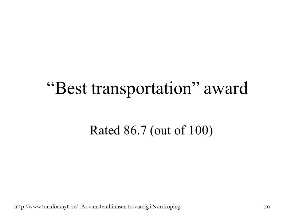 """Best transportation"" award Rated 86.7 (out of 100) 26http://www.tunaforsnytt.se/ Är vänsteralliansen trovärdig i Norrköping"