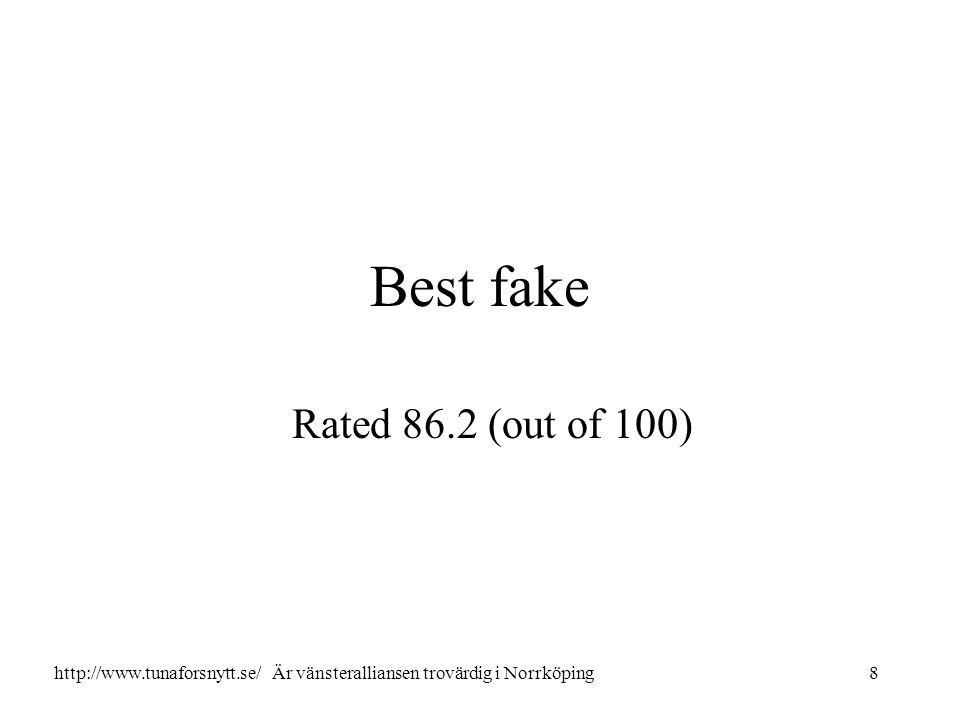 Best fake Rated 86.2 (out of 100) 8http://www.tunaforsnytt.se/ Är vänsteralliansen trovärdig i Norrköping