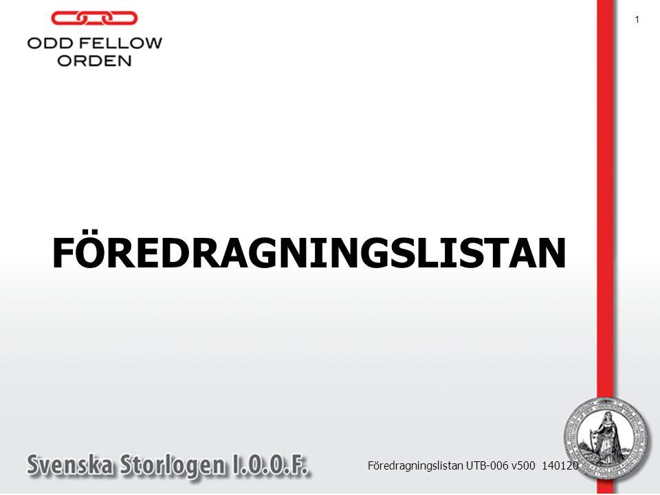 1 FÖREDRAGNINGSLISTAN Föredragningslistan UTB-006 v500 140120