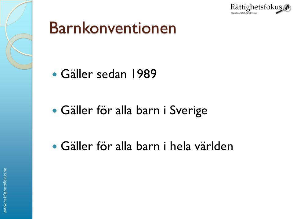 www.rattighetsfokus.se Barnkonventionen Gäller sedan 1989 Gäller för alla barn i Sverige Gäller för alla barn i hela världen