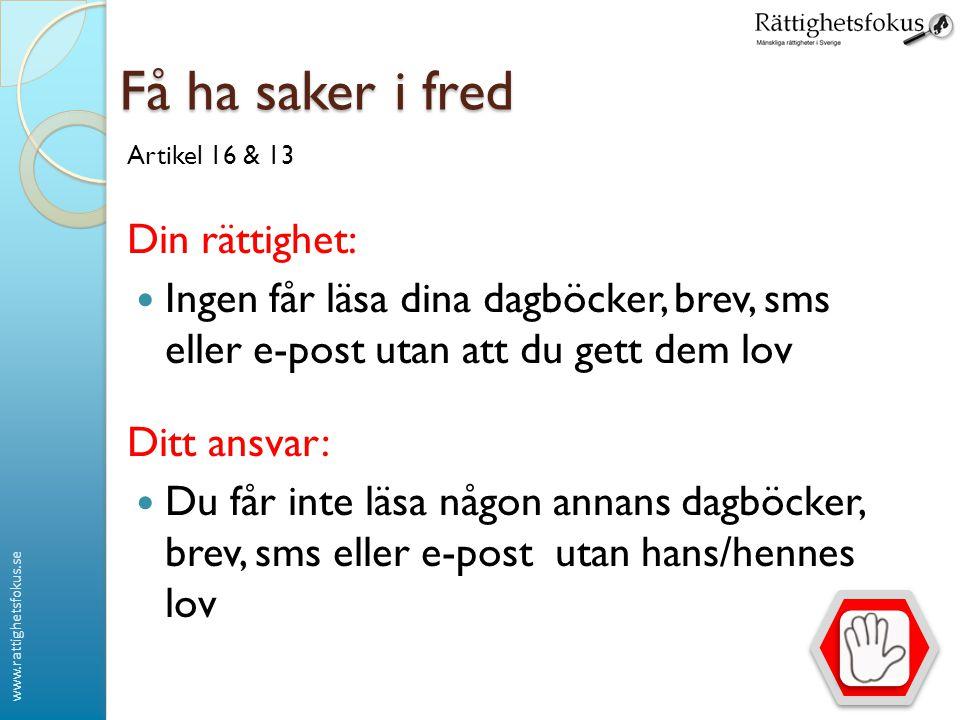 www.rattighetsfokus.se Få ha saker i fred Artikel 16 & 13 Din rättighet: Ingen får läsa dina dagböcker, brev, sms eller e-post utan att du gett dem lo
