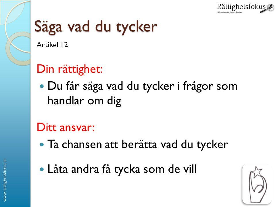 www.rattighetsfokus.se Säga vad du tycker Artikel 12 Din rättighet: Du får säga vad du tycker i frågor som handlar om dig Ditt ansvar: Ta chansen att