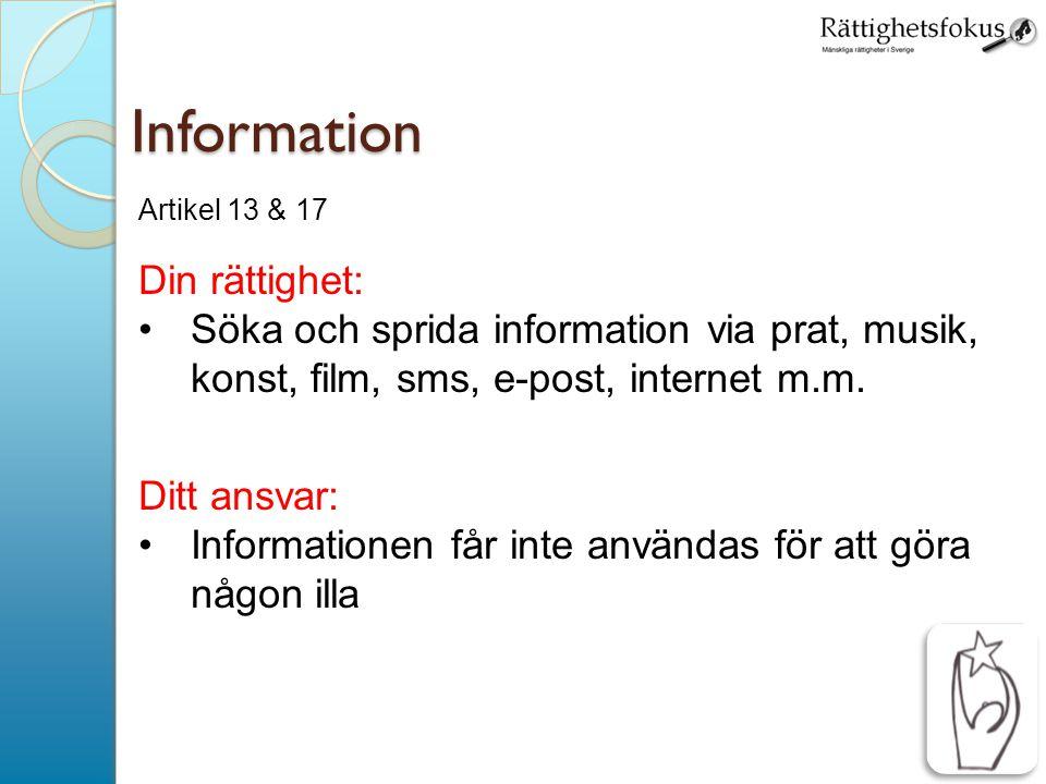 7 Information Artikel 13 & 17 Din rättighet: Söka och sprida information via prat, musik, konst, film, sms, e-post, internet m.m. Ditt ansvar: Informa