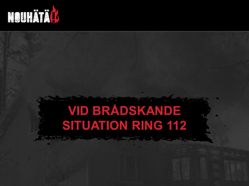VID BRÅDSKANDE SITUATION RING 112