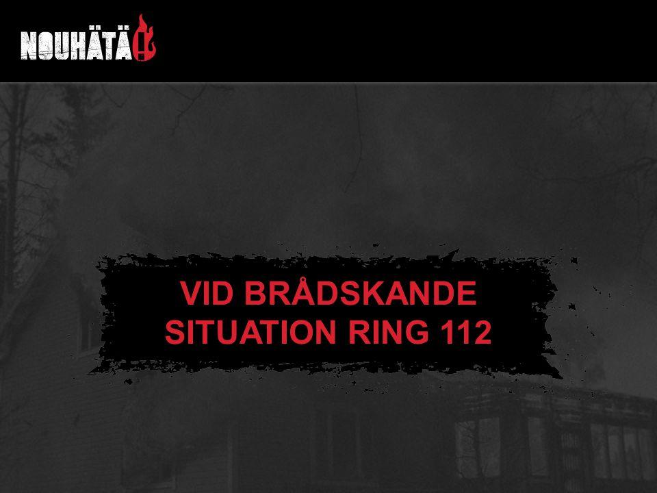 VID BRÅDSKANDE SITUATION RING 112