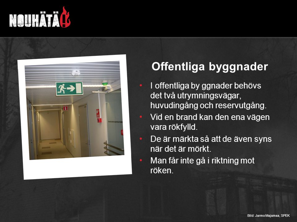 Offentliga byggnader I offentliga by ggnader behövs det två utrymningsvägar, huvudingång och reservutgång.