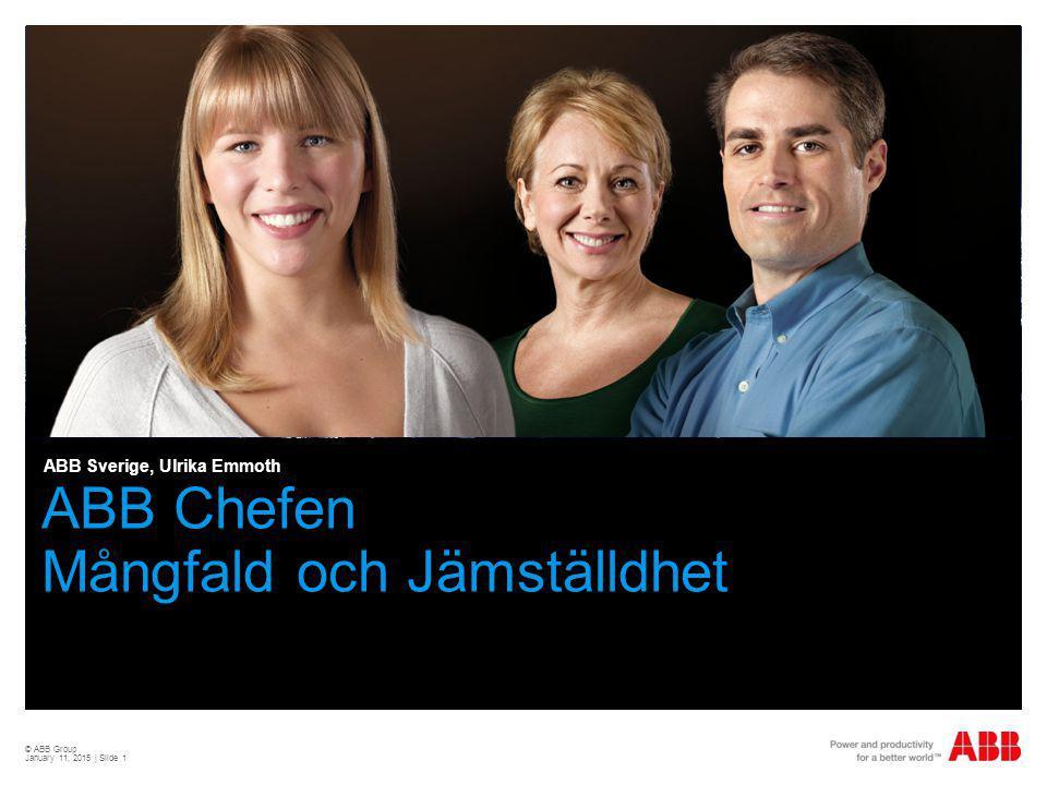 © ABB Group January 11, 2015 | Slide 1 ABB Chefen Mångfald och Jämställdhet ABB Sverige, Ulrika Emmoth
