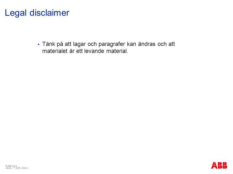 © ABB Group January 11, 2015 | Slide 15 Vad gäller för ABB Sverige utöver lagar, förordningar inom, dessa områden.