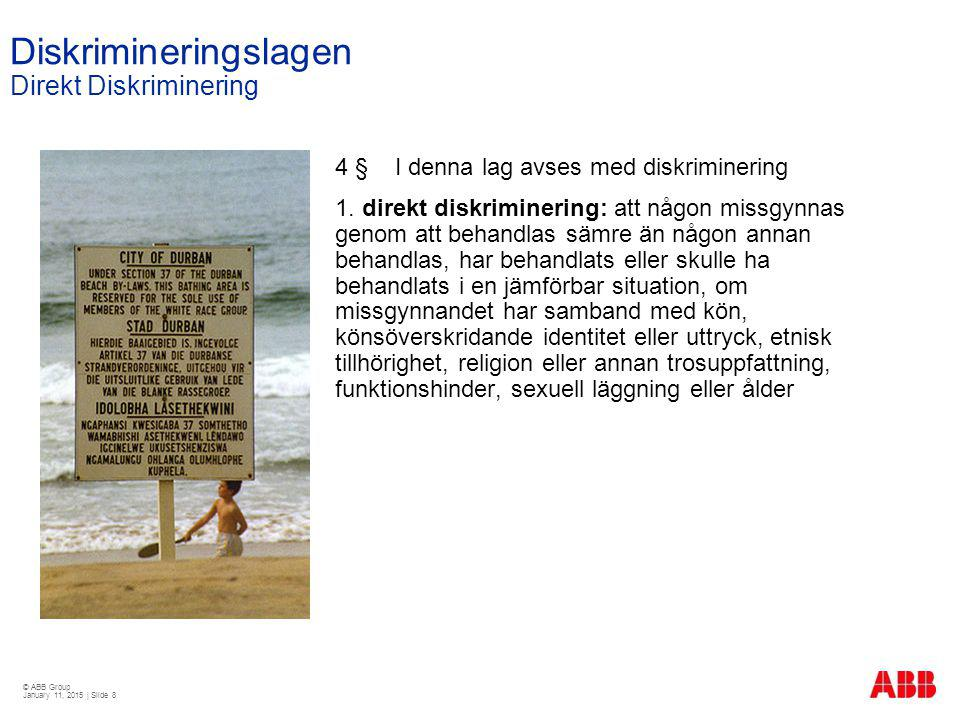 © ABB Group January 11, 2015 | Slide 8 Diskrimineringslagen Direkt Diskriminering 4 § I denna lag avses med diskriminering 1. direkt diskriminering: a