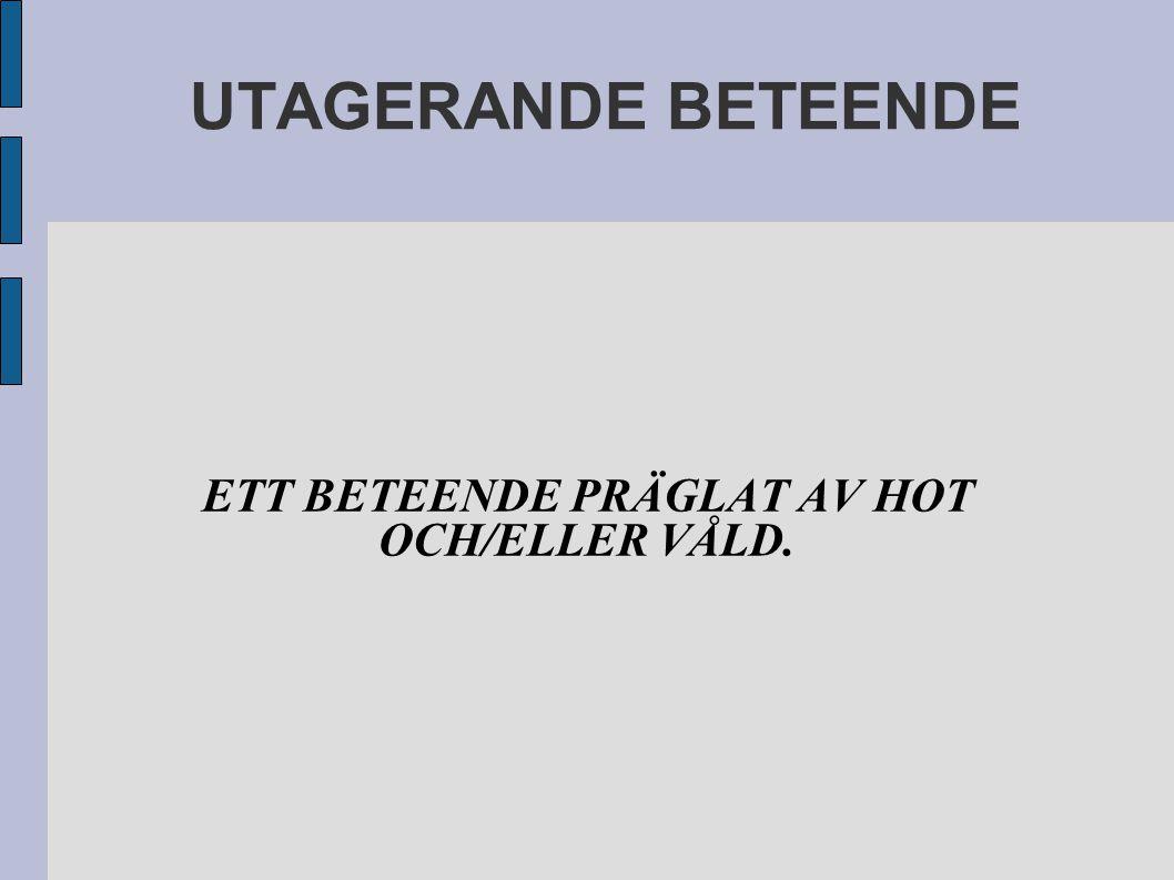 UTAGERANDE BETEENDE ETT BETEENDE PRÄGLAT AV HOT OCH/ELLER VÅLD.