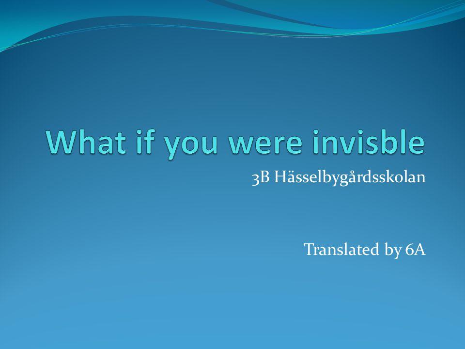 What if you were invisble Om jag skulle vara osynlig skulle jag kunna gå in vart som helst.
