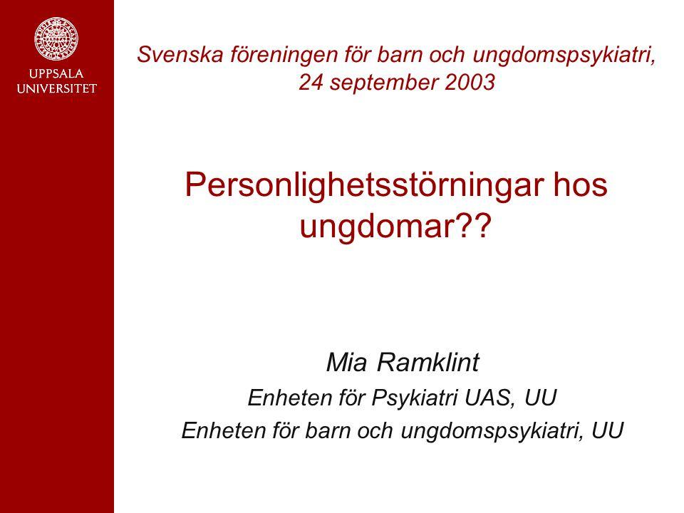 Svenska föreningen för barn och ungdomspsykiatri, 24 september 2003 Personlighetsstörningar hos ungdomar?.