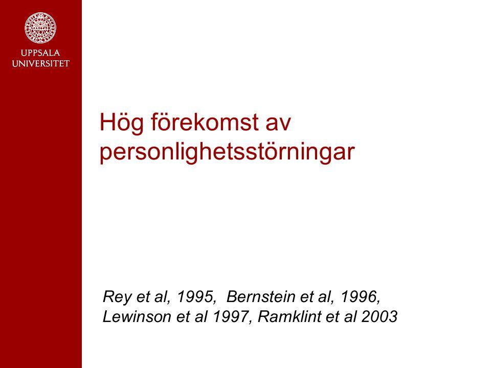 Hög förekomst av personlighetsstörningar Rey et al, 1995, Bernstein et al, 1996, Lewinson et al 1997, Ramklint et al 2003