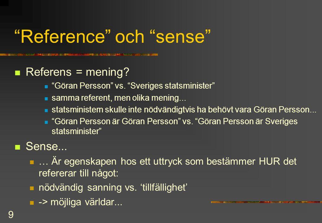 """9 """"Reference"""" och """"sense"""" Referens = mening? """"Göran Persson"""" vs. """"Sveriges statsminister"""" samma referent, men olika mening... statsministern skulle in"""