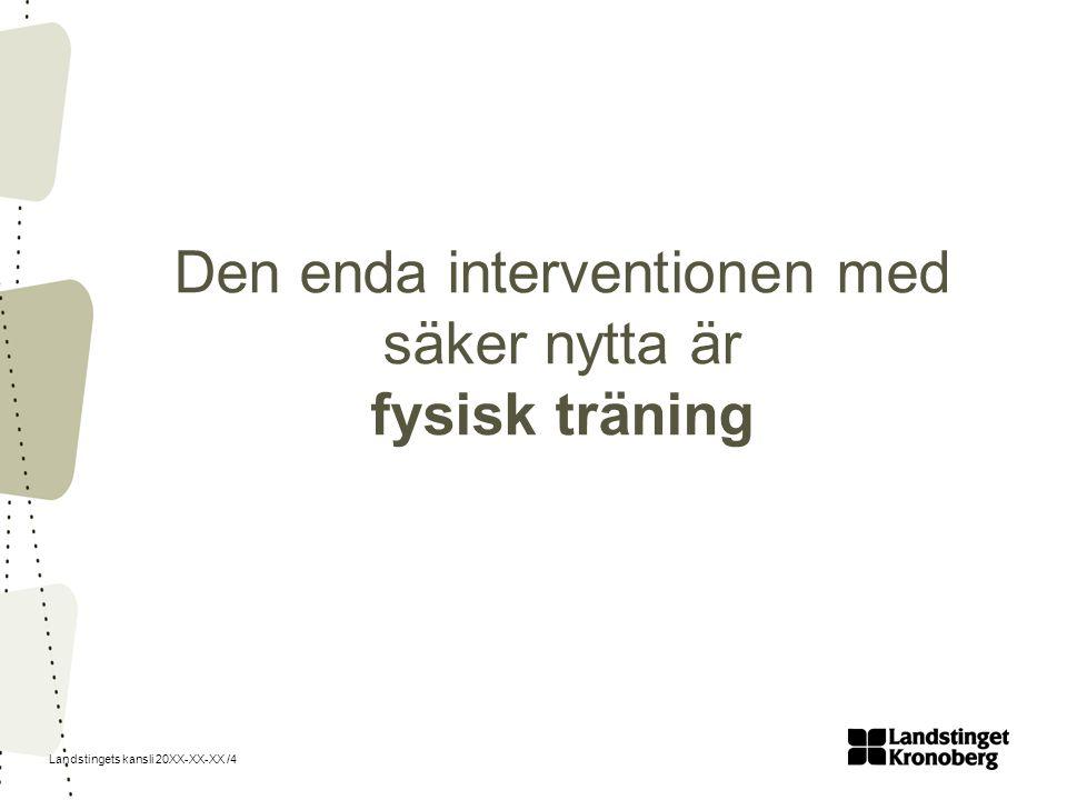 Landstingets kansli 20XX-XX-XX /4 Den enda interventionen med säker nytta är fysisk träning