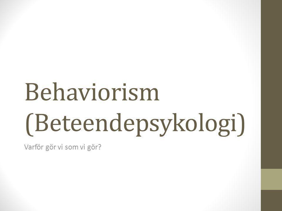 Behaviorism (Beteendepsykologi) Varför gör vi som vi gör?