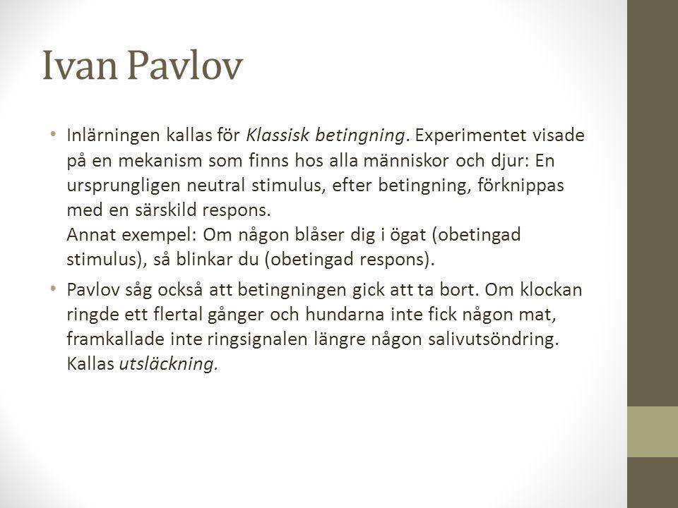 Ivan Pavlov Inlärningen kallas för Klassisk betingning.