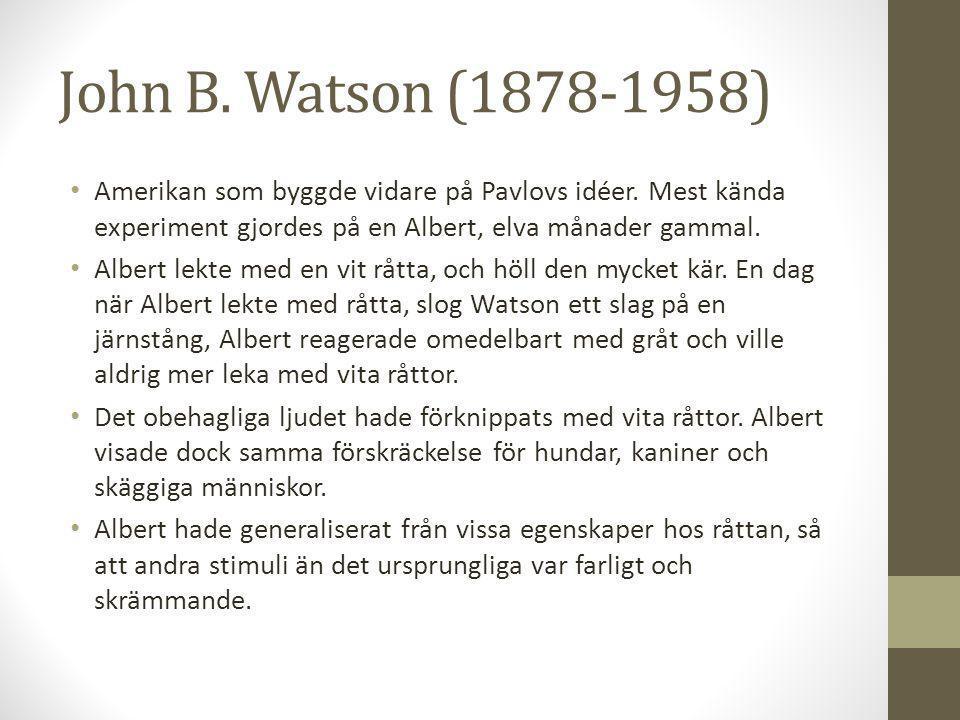 John B.Watson (1878-1958) Amerikan som byggde vidare på Pavlovs idéer.