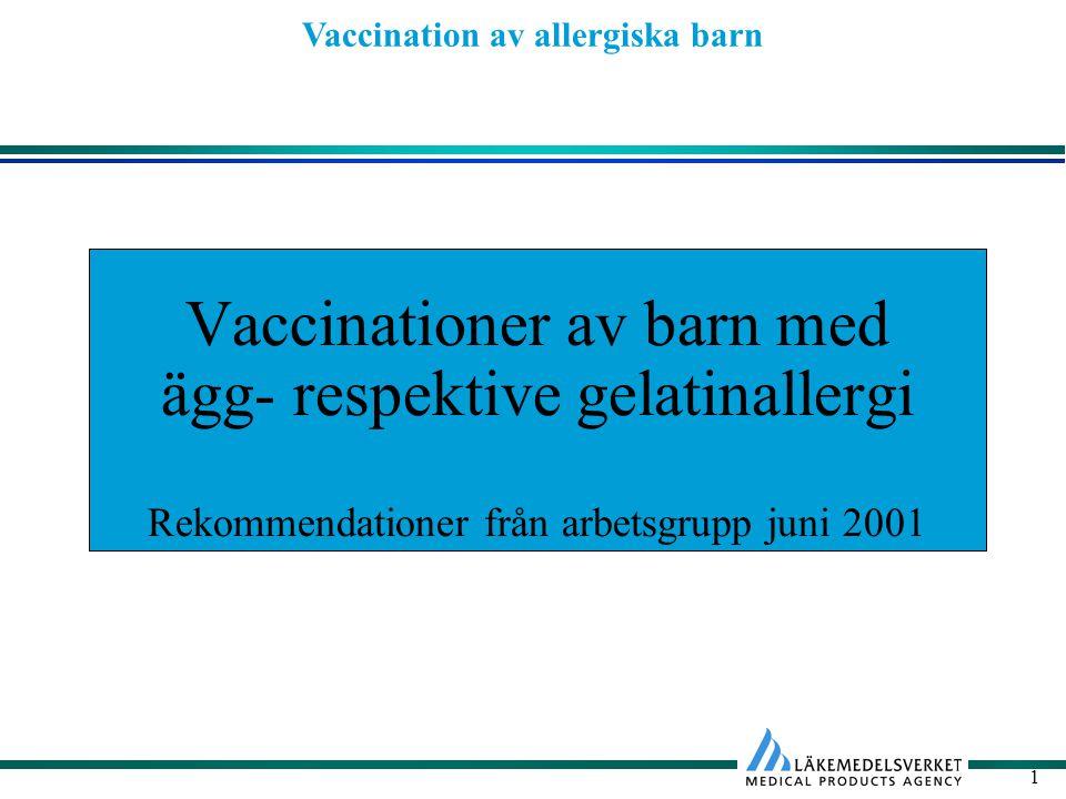 Vaccination av allergiska barn 2 Svenska barnläkarföreningens rekommendation Allergiska barn bör vaccineras enligt gängse rutiner med två undantag: 1Det föreligger en specifik allergi/överkänslighet mot någon vaccinkomponent.