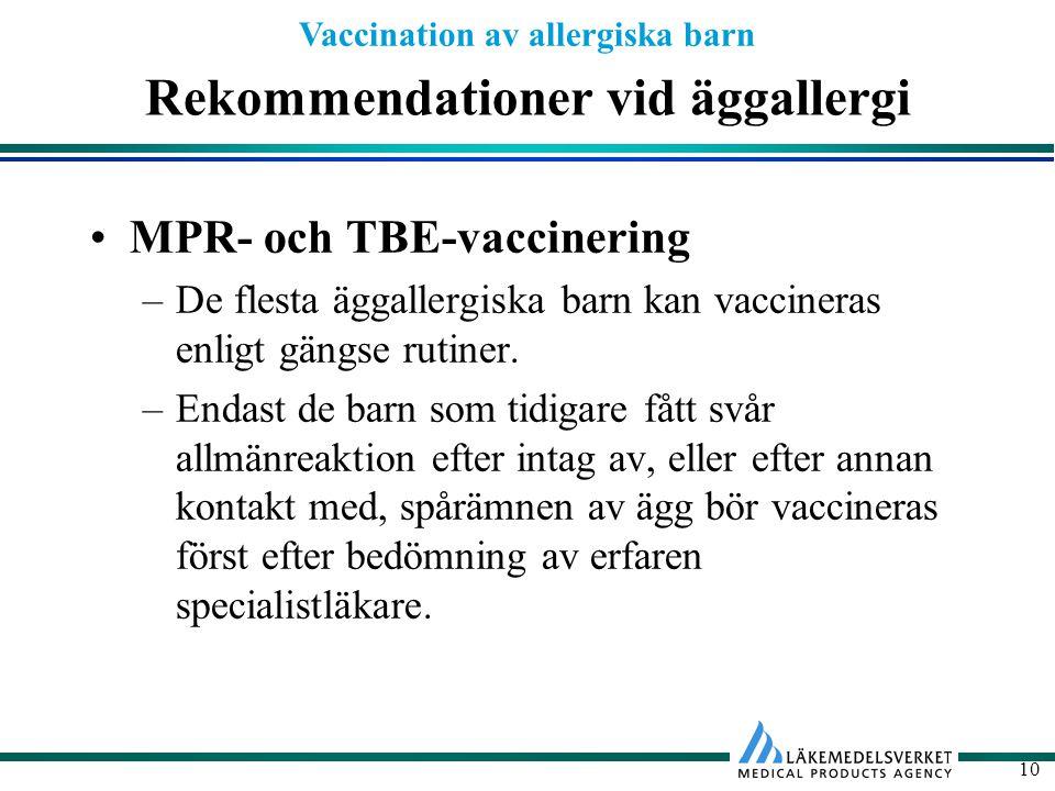 Vaccination av allergiska barn 10 Rekommendationer vid äggallergi MPR- och TBE-vaccinering –De flesta äggallergiska barn kan vaccineras enligt gängse