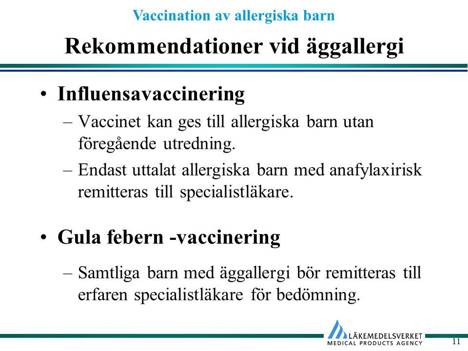 Vaccination av allergiska barn 11 Rekommendationer vid äggallergi Influensavaccinering –Vaccinet kan ges till allergiska barn utan föregående utrednin