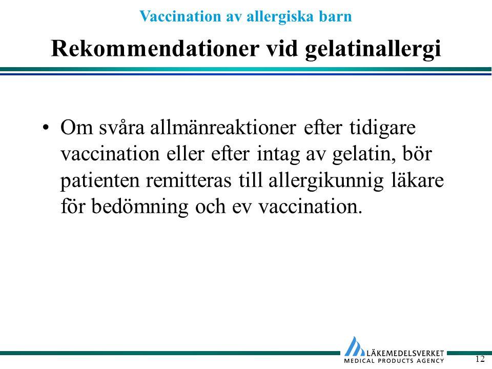 Vaccination av allergiska barn 12 Rekommendationer vid gelatinallergi Om svåra allmänreaktioner efter tidigare vaccination eller efter intag av gelati