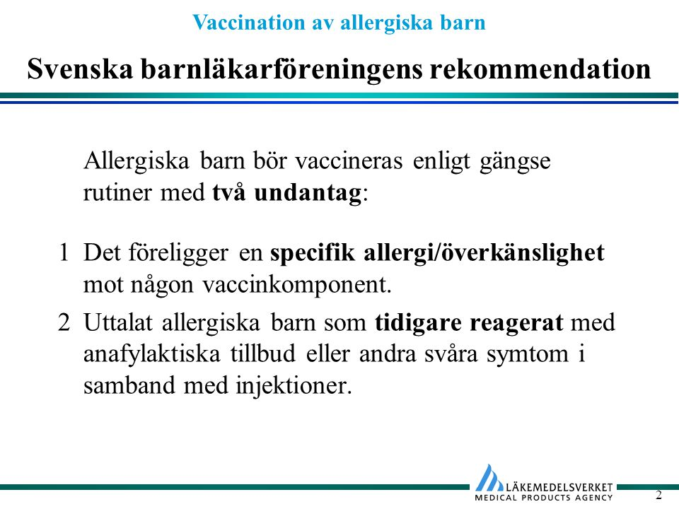 Vaccination av allergiska barn 3 Svenska barnläkarföreningens rekommendation Barn som tillhör någon av dessa undantagsgrupper bör remitteras till allergikunnig läkare för bedömning och eventuell vaccinering.