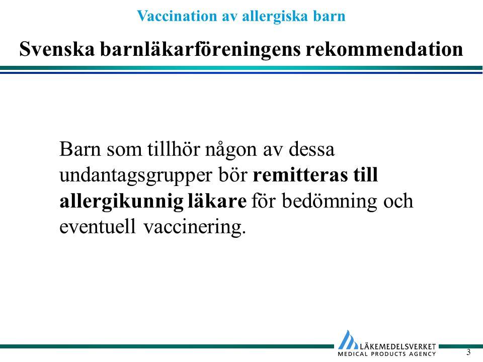 Vaccination av allergiska barn 3 Svenska barnläkarföreningens rekommendation Barn som tillhör någon av dessa undantagsgrupper bör remitteras till alle