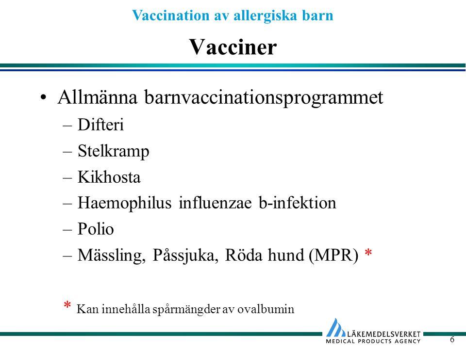 Vaccination av allergiska barn 6 Vacciner Allmänna barnvaccinationsprogrammet –Difteri –Stelkramp –Kikhosta –Haemophilus influenzae b-infektion –Polio