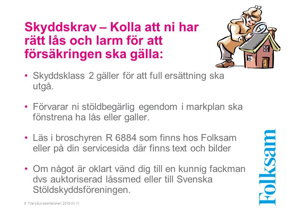 5 Titel på presentationen 2015-01-11 Skyddskrav – Kolla att ni har rätt lås och larm för att försäkringen ska gälla: Skyddsklass 2 gäller för att full ersättning ska utgå.