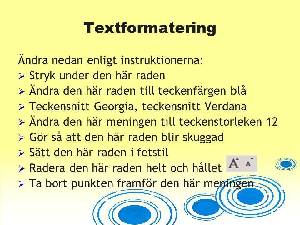 Textformatering Ändra nedan enligt instruktionerna:  Stryk under den här raden  Ändra den här raden till teckenfärgen blå  Teckensnitt Georgia, tec