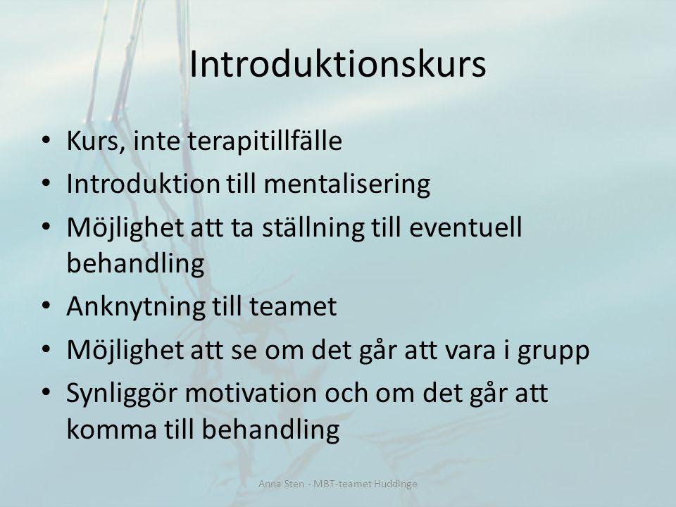 Kurs, inte terapitillfälle Introduktion till mentalisering Möjlighet att ta ställning till eventuell behandling Anknytning till teamet Möjlighet att s