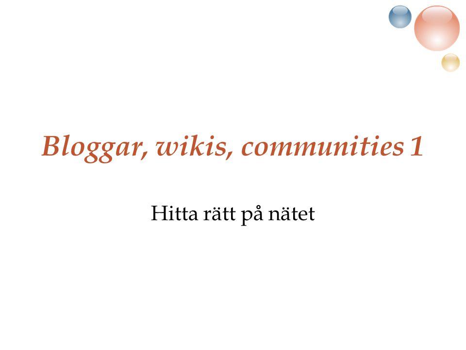 Bloggar, wikis, communities 1 Hitta rätt på nätet
