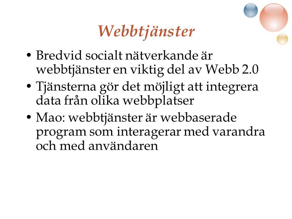 Webbtjänster Bredvid socialt nätverkande är webbtjänster en viktig del av Webb 2.0 Tjänsterna gör det möjligt att integrera data från olika webbplatser Mao: webbtjänster är webbaserade program som interagerar med varandra och med användaren