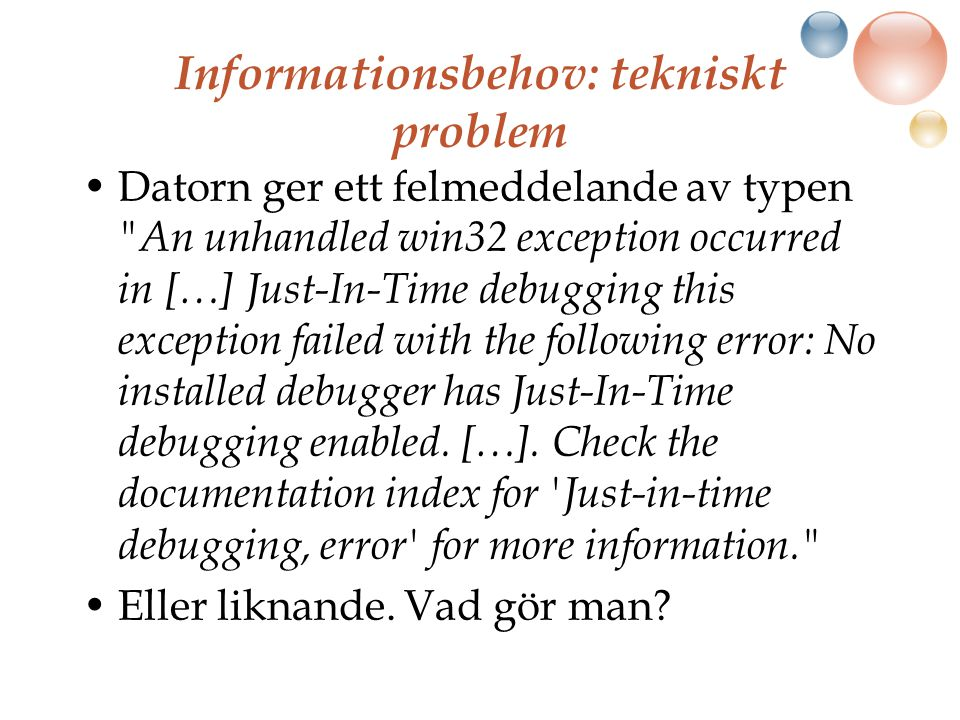 Informationsbehov: tekniskt problem Datorn ger ett felmeddelande av typen An unhandled win32 exception occurred in […] Just-In-Time debugging this exception failed with the following error: No installed debugger has Just-In-Time debugging enabled.