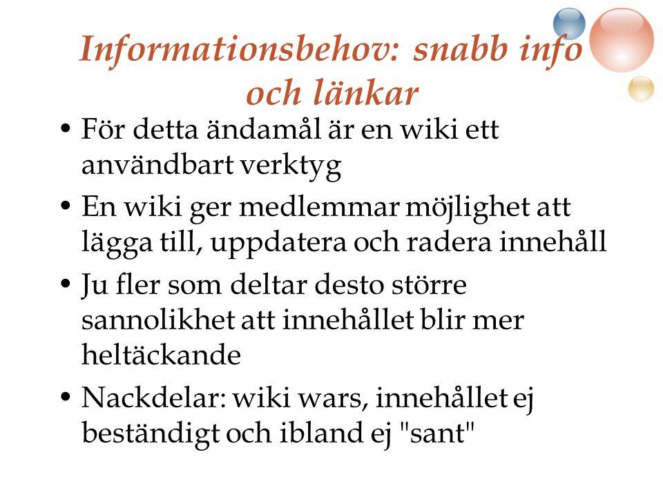 Informationsbehov: snabb info och länkar För detta ändamål är en wiki ett användbart verktyg En wiki ger medlemmar möjlighet att lägga till, uppdatera och radera innehåll Ju fler som deltar desto större sannolikhet att innehållet blir mer heltäckande Nackdelar: wiki wars, innehållet ej beständigt och ibland ej sant