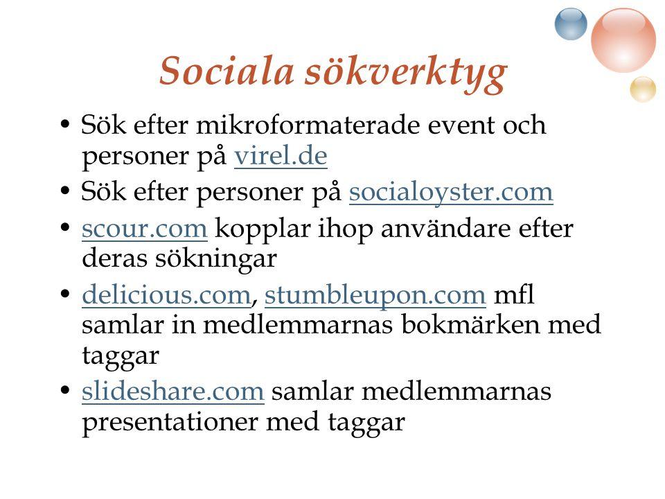 Sociala sökverktyg Sök efter mikroformaterade event och personer på virel.devirel.de Sök efter personer på socialoyster.comsocialoyster.com scour.com kopplar ihop användare efter deras sökningarscour.com delicious.com, stumbleupon.com mfl samlar in medlemmarnas bokmärken med taggardelicious.comstumbleupon.com slideshare.com samlar medlemmarnas presentationer med taggarslideshare.com