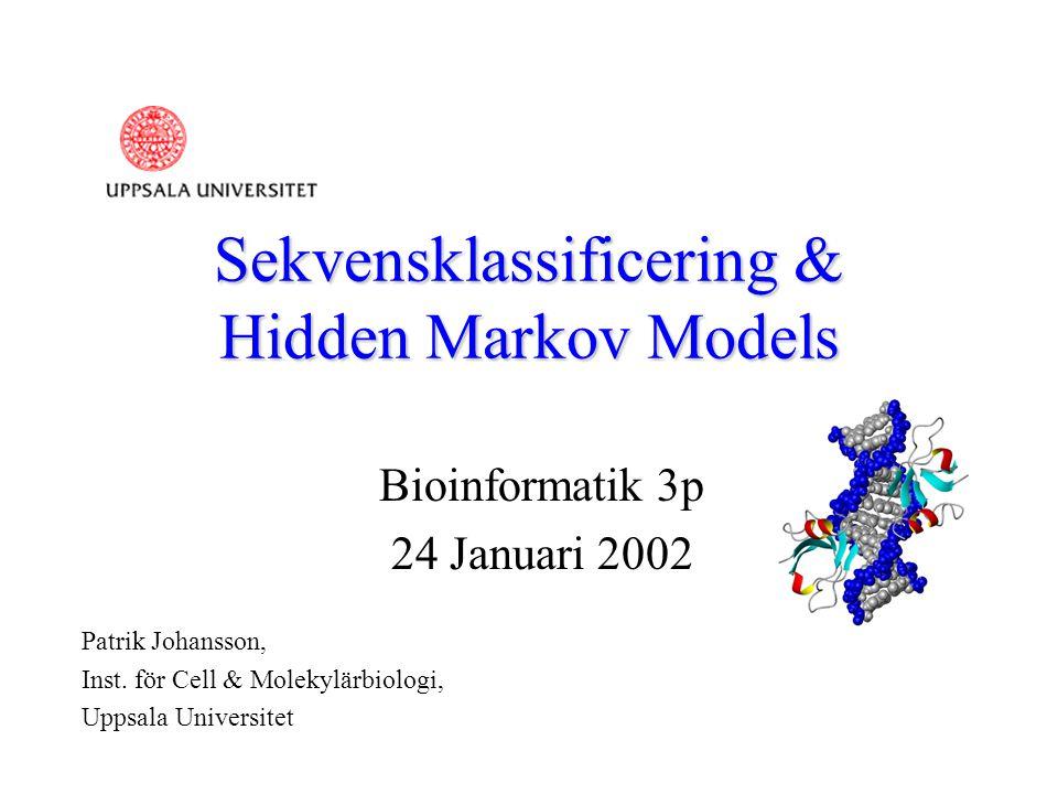 Sekvensklassificering & Hidden Markov Models Bioinformatik 3p 24 Januari 2002 Patrik Johansson, Inst.