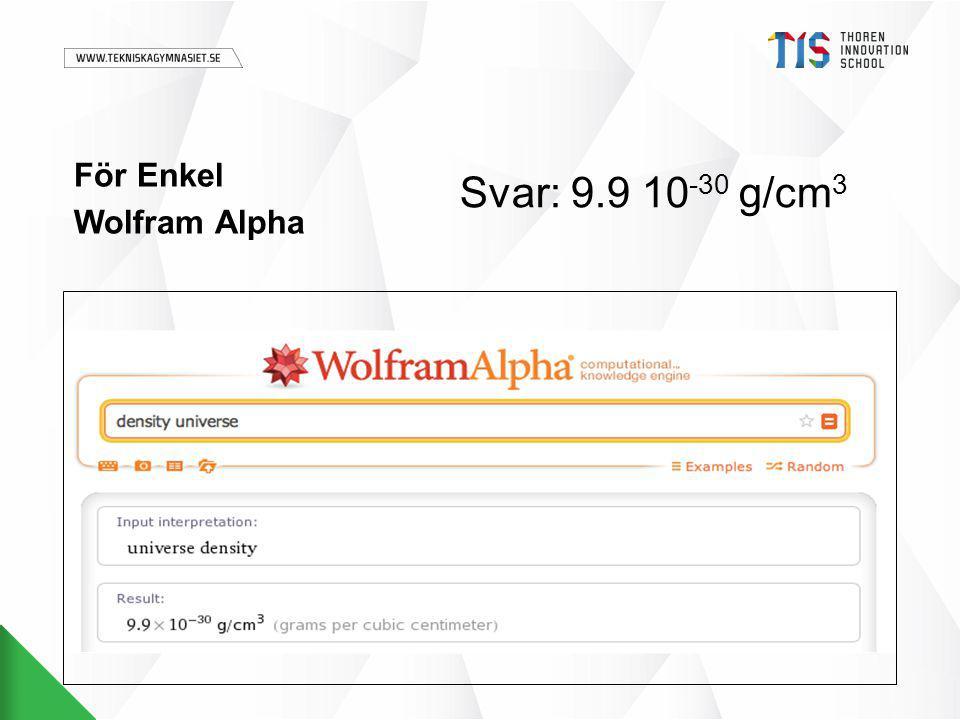 För Enkel Wolfram Alpha Svar: 9.9 10 -30 g/cm 3