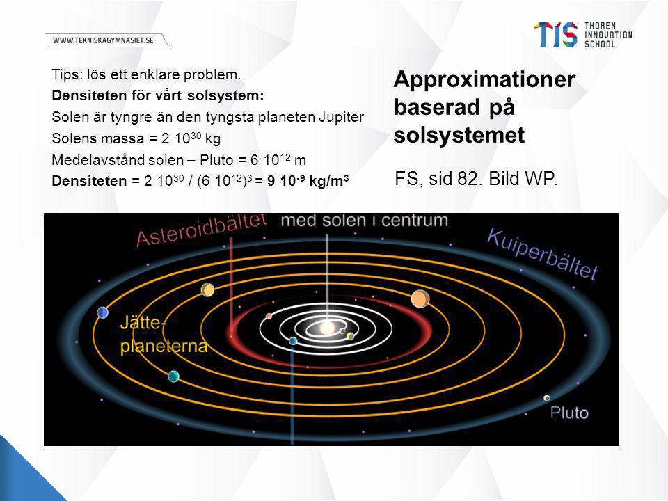 Approximationer baserad på solsystemet Tips: lös ett enklare problem.