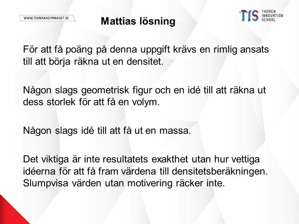 Mattias lösning För att få poäng på denna uppgift krävs en rimlig ansats till att börja räkna ut en densitet.