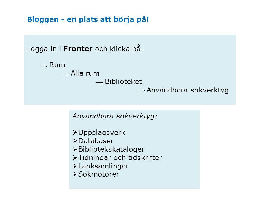 Användbara sökverktyg:  Uppslagsverk  Databaser  Bibliotekskataloger  Tidningar och tidskrifter  Länksamlingar  Sökmotorer Bloggen - en plats at