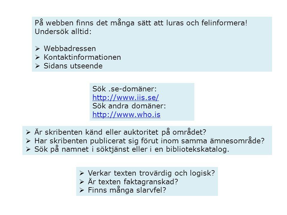 Sök.se-domäner: http://www.iis.se/ Sök andra domäner: http://www.who.is http://www.who.is På webben finns det många sätt att luras och felinformera! U