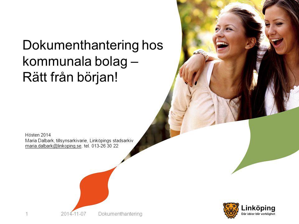 Dokumenthantering hos kommunala bolag – Rätt från början! 2014-11-071 Hösten 2014 Maria Dalbark, tillsynsarkivarie, Linköpings stadsarkiv maria.dalbar
