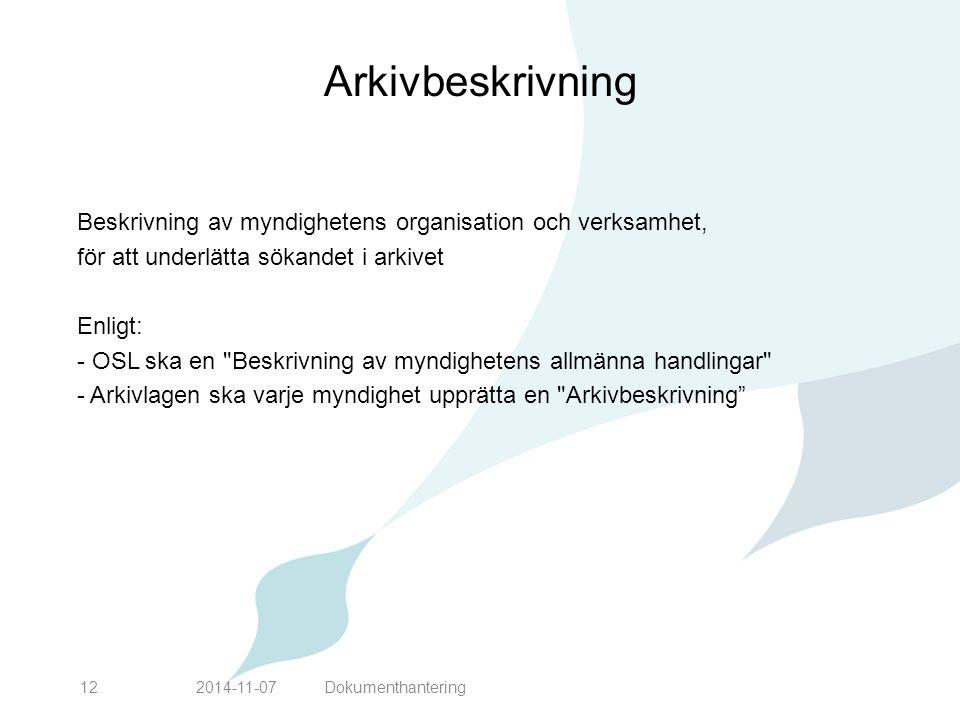 Arkivbeskrivning Beskrivning av myndighetens organisation och verksamhet, för att underlätta sökandet i arkivet Enligt: - OSL ska en