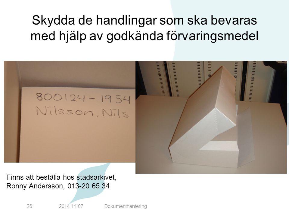 Skydda de handlingar som ska bevaras med hjälp av godkända förvaringsmedel 2014-11-0726 Finns att beställa hos stadsarkivet, Ronny Andersson, 013-20 6