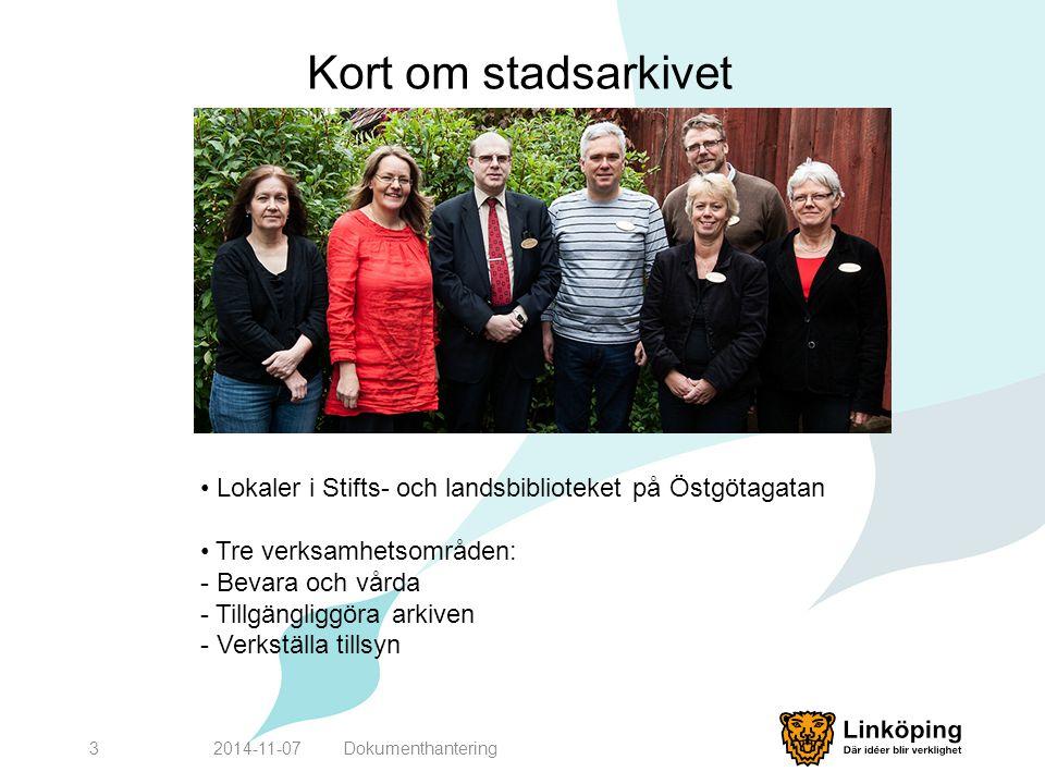Kort om stadsarkivet 2014-11-073 Lokaler i Stifts- och landsbiblioteket på Östgötagatan Tre verksamhetsområden: - Bevara och vårda - Tillgängliggöra a