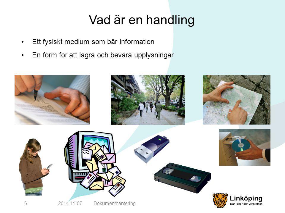 Vad är en handling Ett fysiskt medium som bär information En form för att lagra och bevara upplysningar 2014-11-076Dokumenthantering