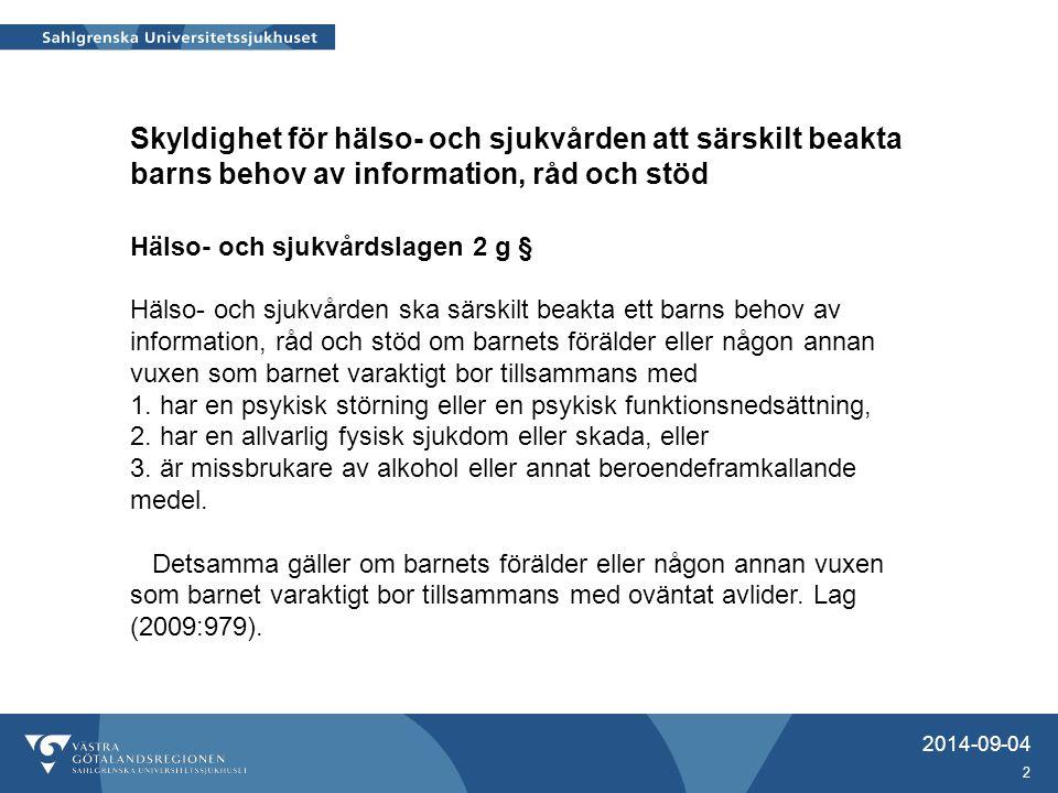 2014-09-04 2 Skyldighet för hälso- och sjukvården att särskilt beakta barns behov av information, råd och stöd Hälso- och sjukvårdslagen 2 g § Hälso-